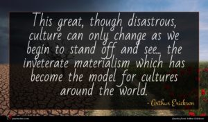 Arthur Erickson quote : This great though disastrous ...