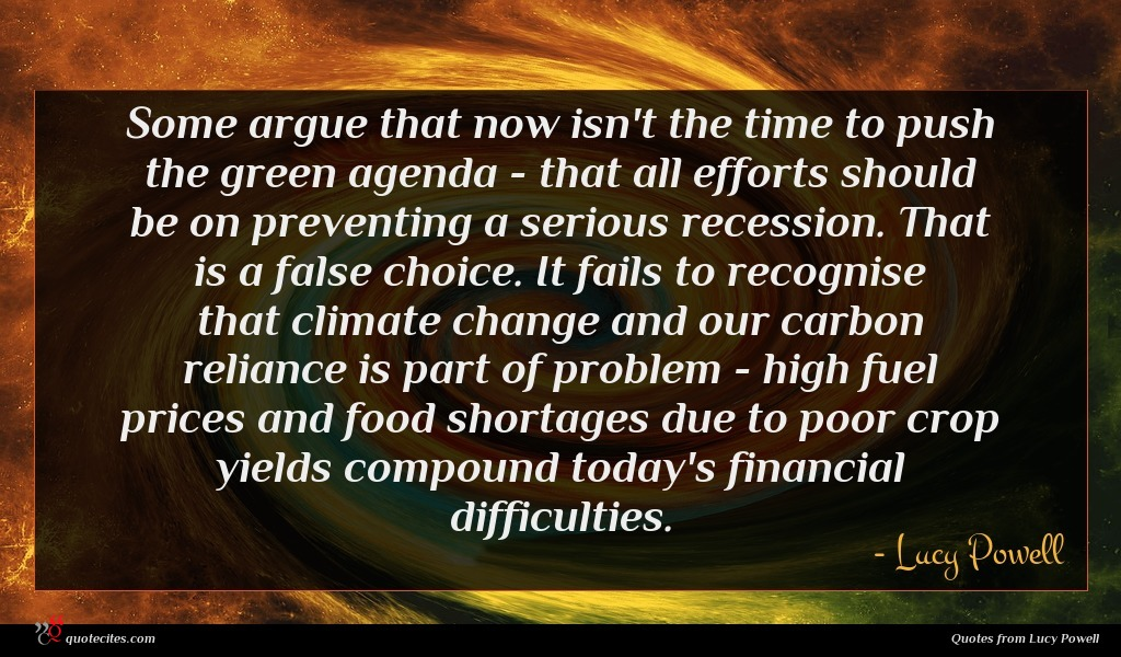 Some argue that now isn't the time to push the green agenda - that all efforts should be on preventing a serious recession. That is a false choice. It fails to recognise that climate change and our carbon reliance is part of problem - high fuel prices and food shortages due to poor crop yields compound today's financial difficulties.