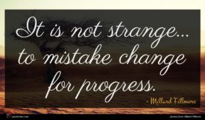 Millard Fillmore quote : It is not strange ...