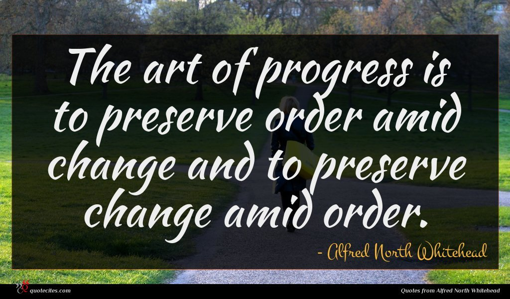 Photo of Alfred North Whitehead quote : The art of progress …