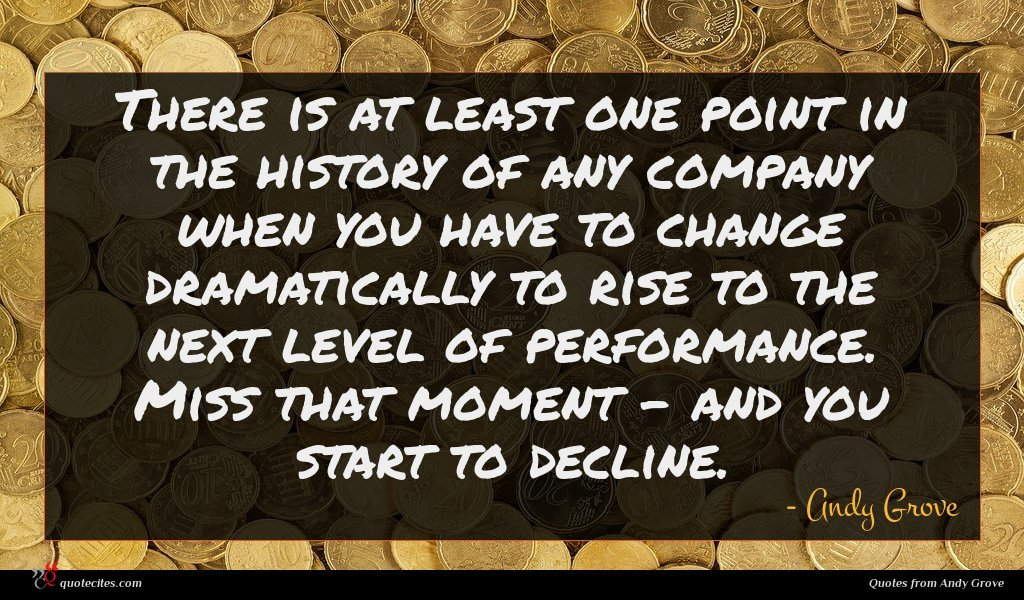 There is at least one point in the history of any company when you have to change dramatically to rise to the next level of performance. Miss that moment - and you start to decline.