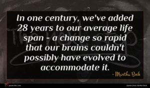Martha Beck quote : In one century we've ...
