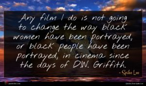 Spike Lee quote : Any film I do ...
