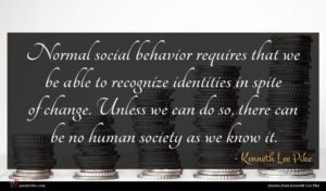 Kenneth Lee Pike quote : Normal social behavior requires ...