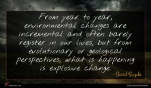 David Suzuki quote : From year to year ...