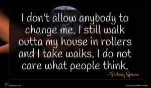 Britney Spears quote : I don't allow anybody ...