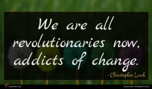 Christopher Lasch quote : We are all revolutionaries ...