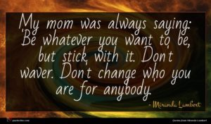 Miranda Lambert quote : My mom was always ...