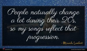 Miranda Lambert quote : People naturally change a ...
