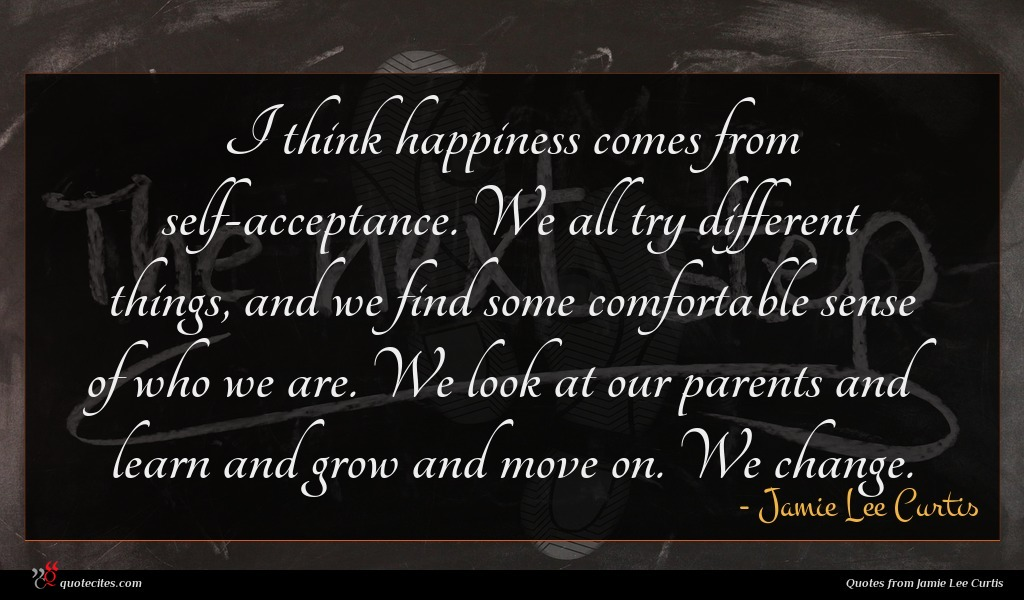 Photo of Jamie Lee Curtis quote : I think happiness comes …