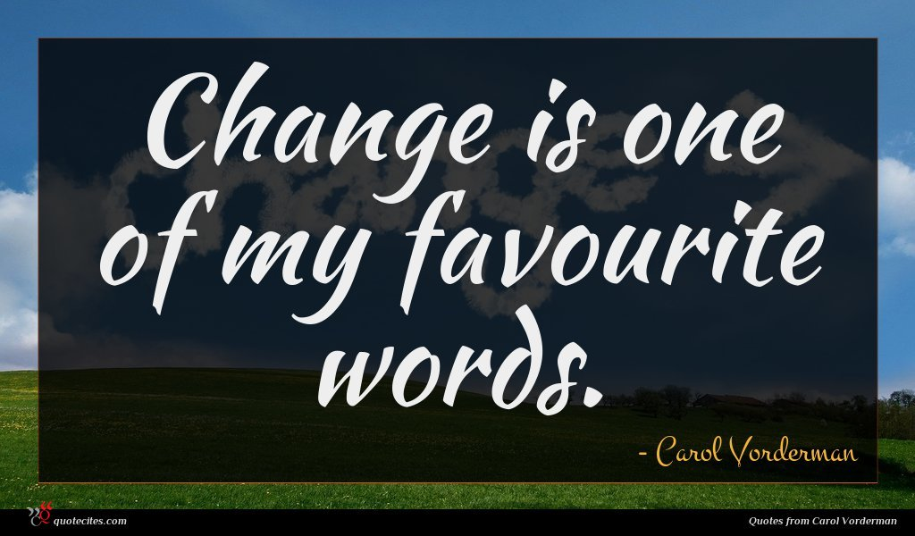 Change is one of my favourite words.