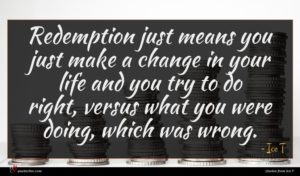 Ice T quote : Redemption just means you ...