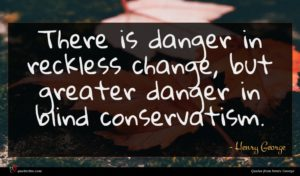 Henry George quote : There is danger in ...