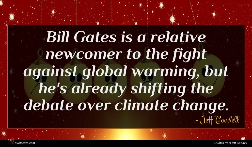 Bill Gates is a relative newcomer to the fight against global warming, but he's already shifting the debate over climate change.