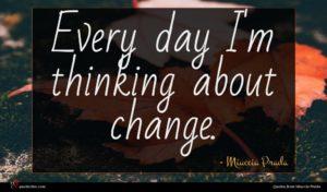Miuccia Prada quote : Every day I'm thinking ...