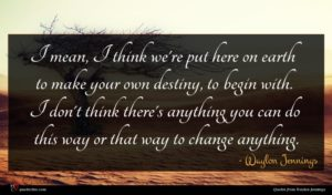 Waylon Jennings quote : I mean I think ...