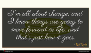 Kid Rock quote : I'm all about change ...