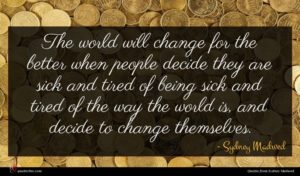 Sydney Madwed quote : The world will change ...