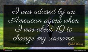 Rachel Weisz quote : I was advised by ...