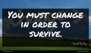 Pearl Bailey quote : You must change in ...