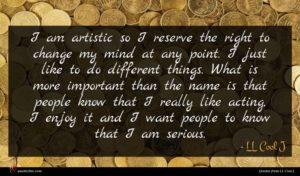 LL Cool J quote : I am artistic so ...