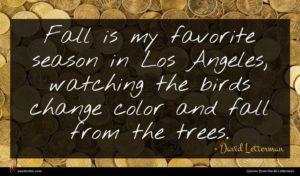 David Letterman quote : Fall is my favorite ...