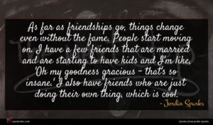 Jordin Sparks quote : As far as friendships ...