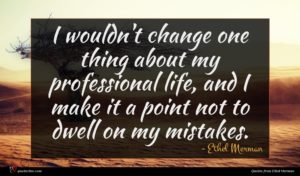 Ethel Merman quote : I wouldn't change one ...
