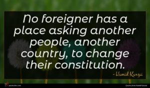 Hamid Karzai quote : No foreigner has a ...