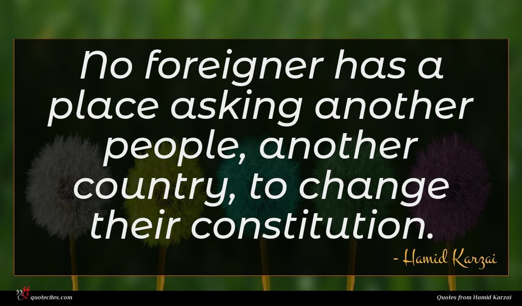 No foreigner has a place asking another people, another country, to change their constitution.