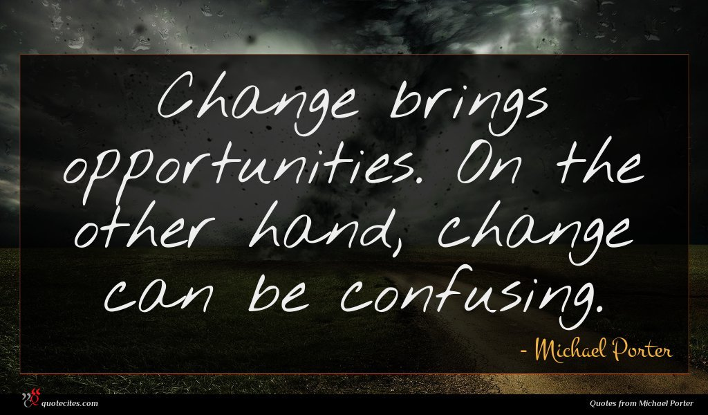 Change brings opportunities. On the other hand, change can be confusing.