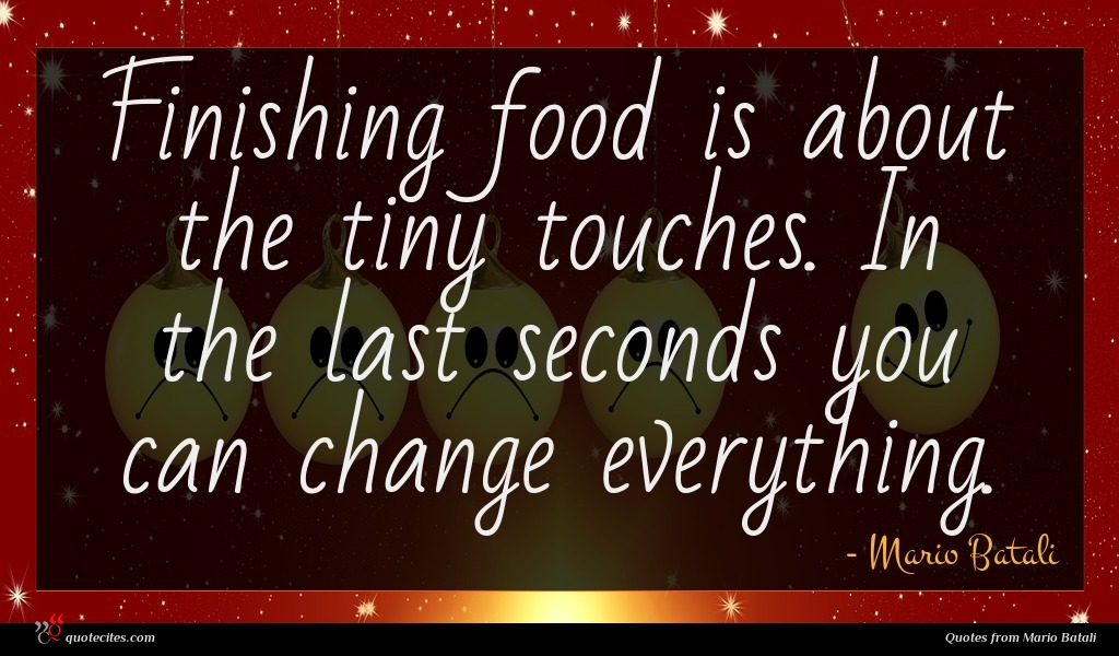 Finishing food is about the tiny touches. In the last seconds you can change everything.