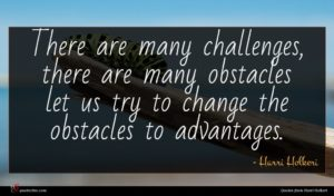 Harri Holkeri quote : There are many challenges ...