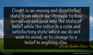 Charles Sanders Peirce quote : Doubt is an uneasy ...