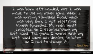 Ben Okri quote : I was born left-handed ...