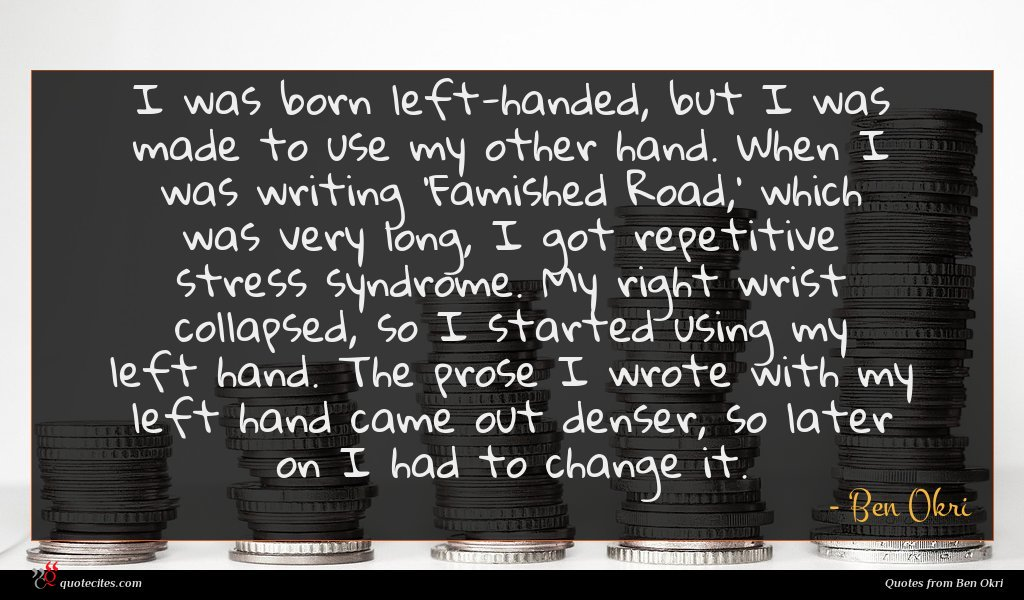 Photo of Ben Okri quote : I was born left-handed …