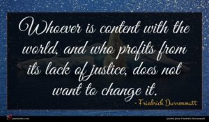 Friedrich Durrenmatt quote : Whoever is content with ...