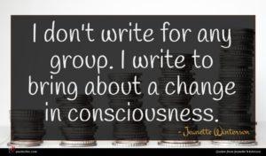 Jeanette Winterson quote : I don't write for ...