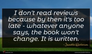 Jeanette Winterson quote : I don't read reviews ...