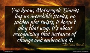 Gael Garcia Bernal quote : You know Motorcycle Diaries ...