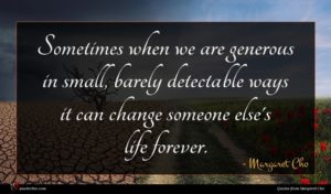 Margaret Cho quote : Sometimes when we are ...