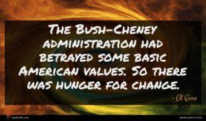 Al Gore quote : The Bush-Cheney administration had ...