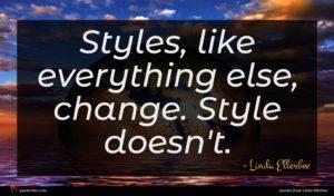 Linda Ellerbee quote : Styles like everything else ...
