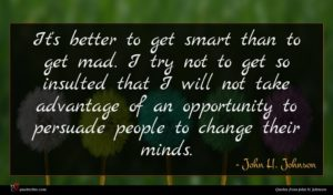 John H. Johnson quote : It's better to get ...