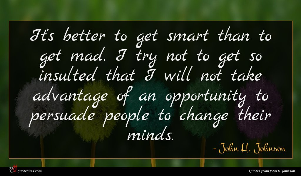 Photo of John H. Johnson quote : It's better to get …