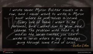 Harlan Coben quote : I wrote seven Myron ...