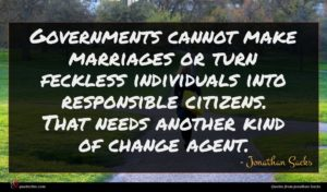 Jonathan Sacks quote : Governments cannot make marriages ...