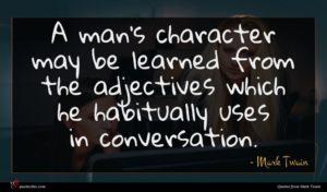 Mark Twain quote : A man's character may ...