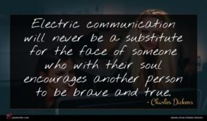 Charles Dickens quote : Electric communication will never ...