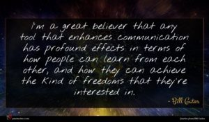 Bill Gates quote : I'm a great believer ...